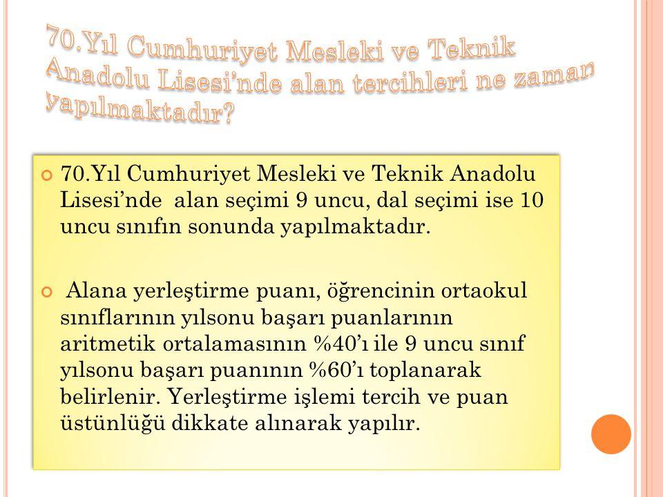 70.Yıl Cumhuriyet Mesleki ve Teknik Anadolu Lisesi'nde alan seçimi 9 uncu, dal seçimi ise 10 uncu sınıfın sonunda yapılmaktadır. Alana yerleştirme pua