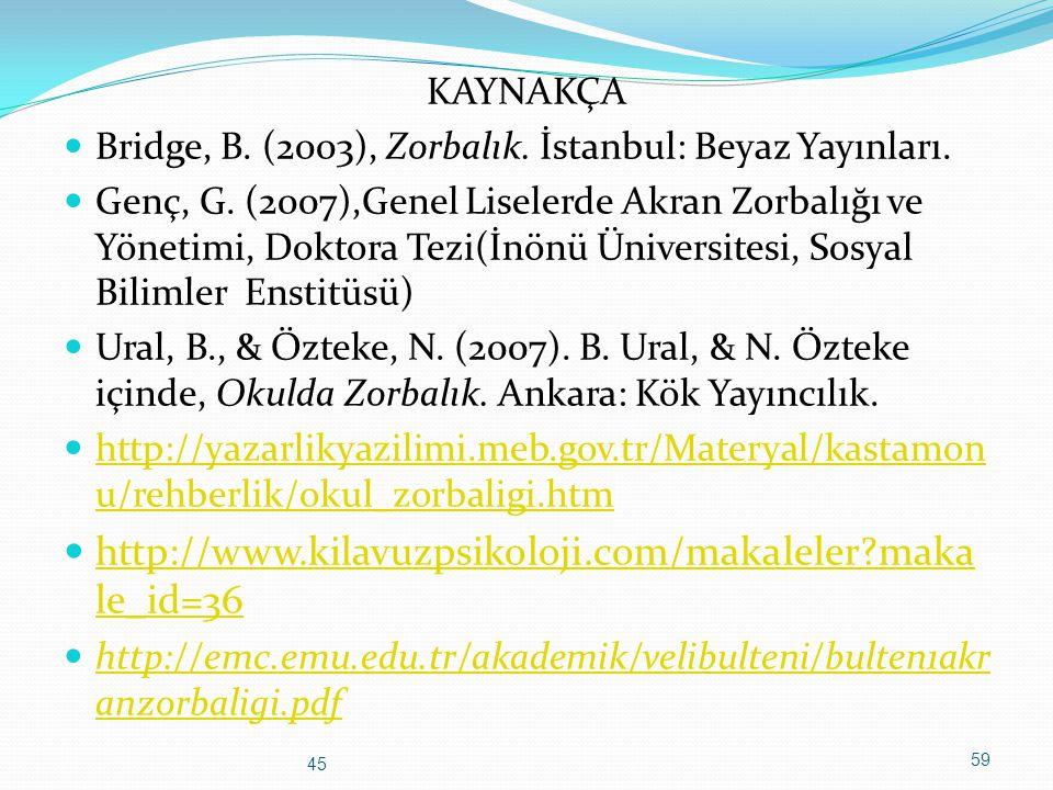 KAYNAKÇA Bridge, B. (2003), Zorbalık. İstanbul: Beyaz Yayınları.