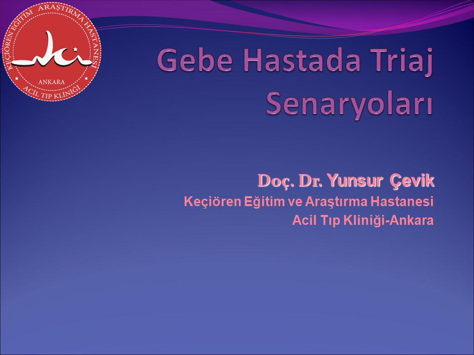 Doç. Dr. Yunsur Çevik Keçiören Eğitim ve Araştırma Hastanesi Acil Tıp Kliniği-Ankara