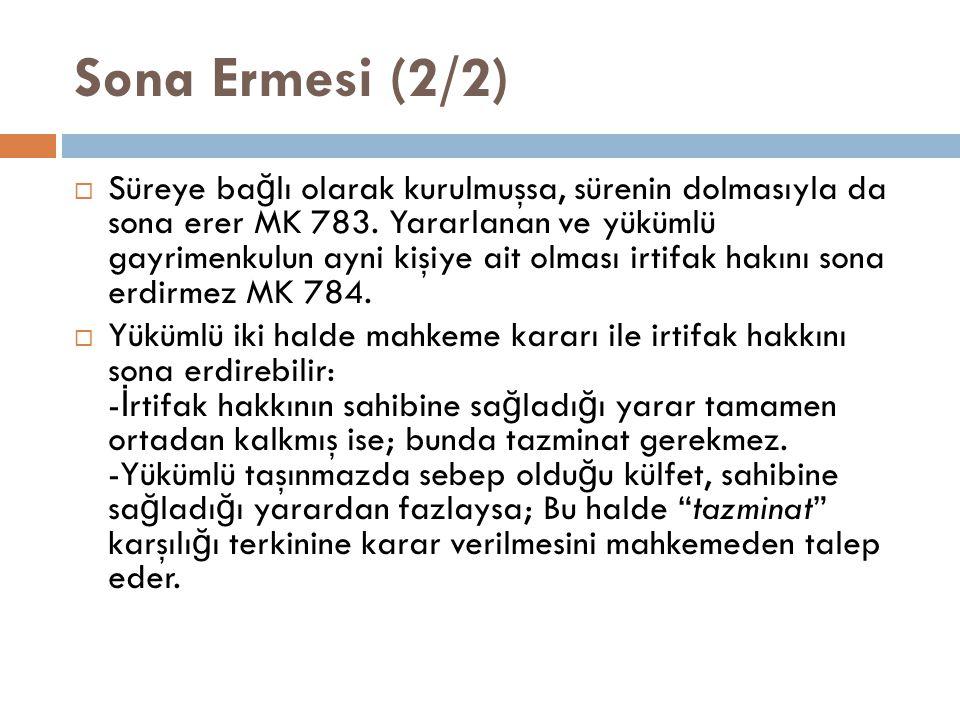 Sona Ermesi (2/2)  Süreye ba ğ lı olarak kurulmuşsa, sürenin dolmasıyla da sona erer MK 783.