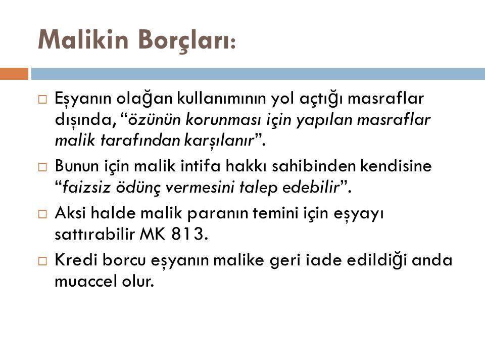 Malikin Borçları:  Eşyanın ola ğ an kullanımının yol açtı ğ ı masraflar dışında, özünün korunması için yapılan masraflar malik tarafından karşılanır .