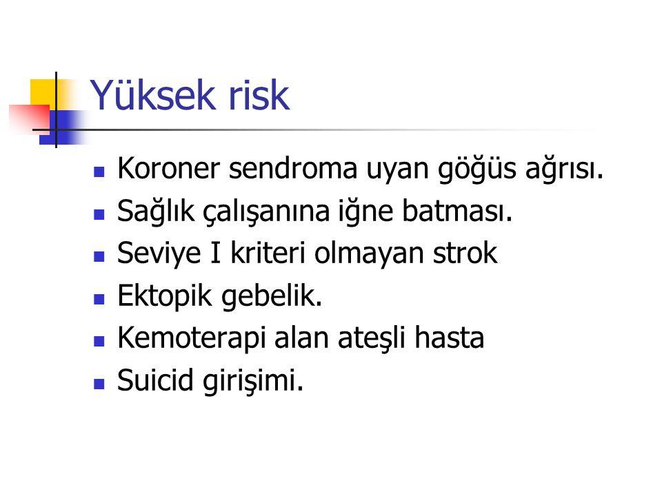 Yüksek risk Koroner sendroma uyan göğüs ağrısı.Sağlık çalışanına iğne batması.