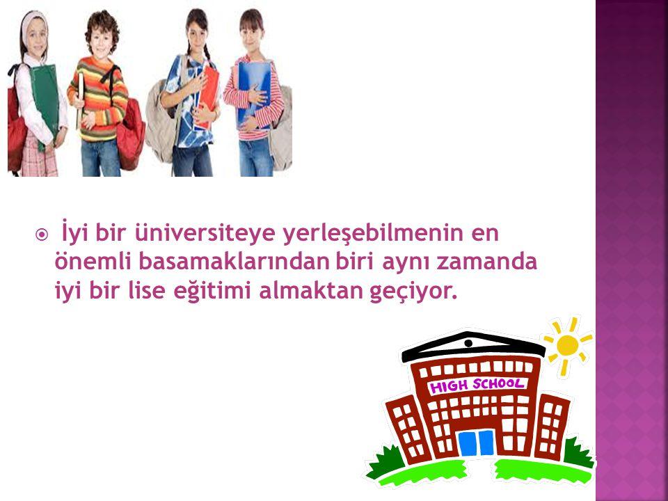  İyi bir üniversiteye yerleşebilmenin en önemli basamaklarından biri aynı zamanda iyi bir lise eğitimi almaktan geçiyor.