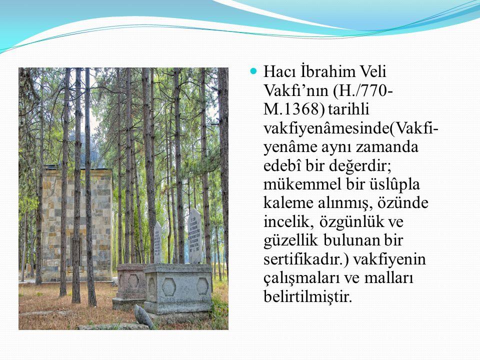 Hacı İbrahim Veli Vakfı'nın (H./770- M.1368) tarihli vakfiyenâmesinde(Vakfi- yenâme aynı zamanda edebî bir değerdir; mükemmel bir üslûpla kaleme alınm