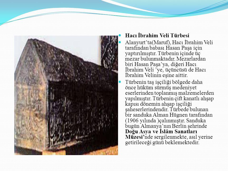Hacı İbrahim Veli Türbesi Alanyurt'ta(Maruf), Hacı İbrahim Veli tarafından babası Hasan Paşa için yaptırılmıştır. Türbenin içinde üç mezar bulunmaktad