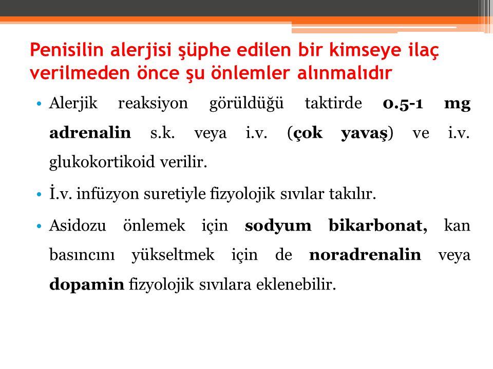 Penisilin alerjisi şüphe edilen bir kimseye ilaç verilmeden önce şu önlemler alınmalıdır Alerjik reaksiyon görüldüğü taktirde 0.5-1 mg adrenalin s.k.