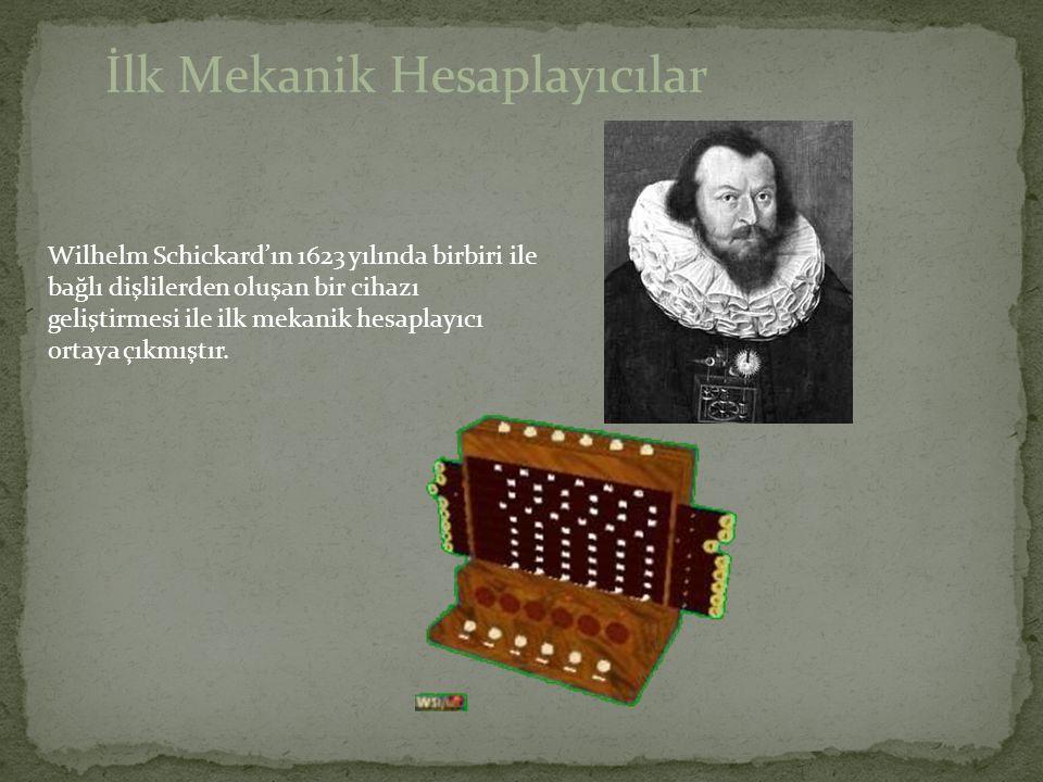 İlk Mekanik Hesaplayıcılar Wilhelm Schickard'ın 1623 yılında birbiri ile bağlı dişlilerden oluşan bir cihazı geliştirmesi ile ilk mekanik hesaplayıcı
