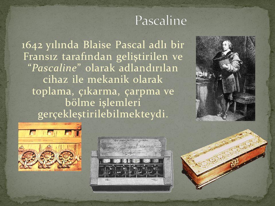 """1642 yılında Blaise Pascal adlı bir Fransız tarafından geliştirilen ve """"Pascaline"""" olarak adlandırılan cihaz ile mekanik olarak toplama, çıkarma, çarp"""