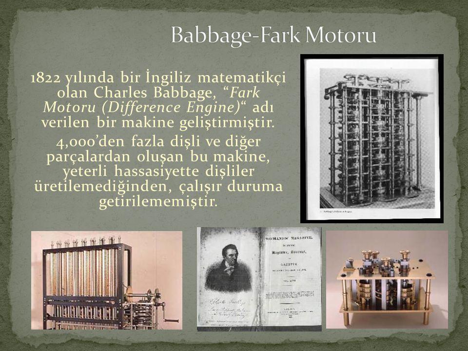 """1822 yılında bir İngiliz matematikçi olan Charles Babbage, """"Fark Motoru (Difference Engine)"""" adı verilen bir makine geliştirmiştir. 4,000'den fazla di"""