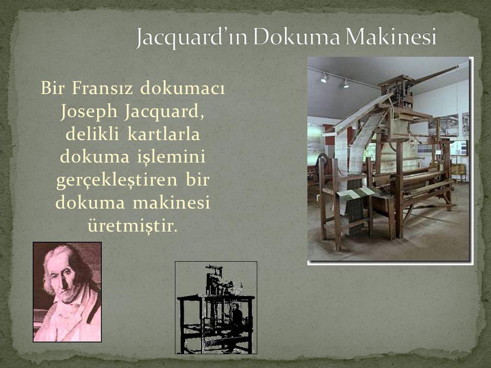 Bir Fransız dokumacı Joseph Jacquard, delikli kartlarla dokuma işlemini gerçekleştiren bir dokuma makinesi üretmiştir.