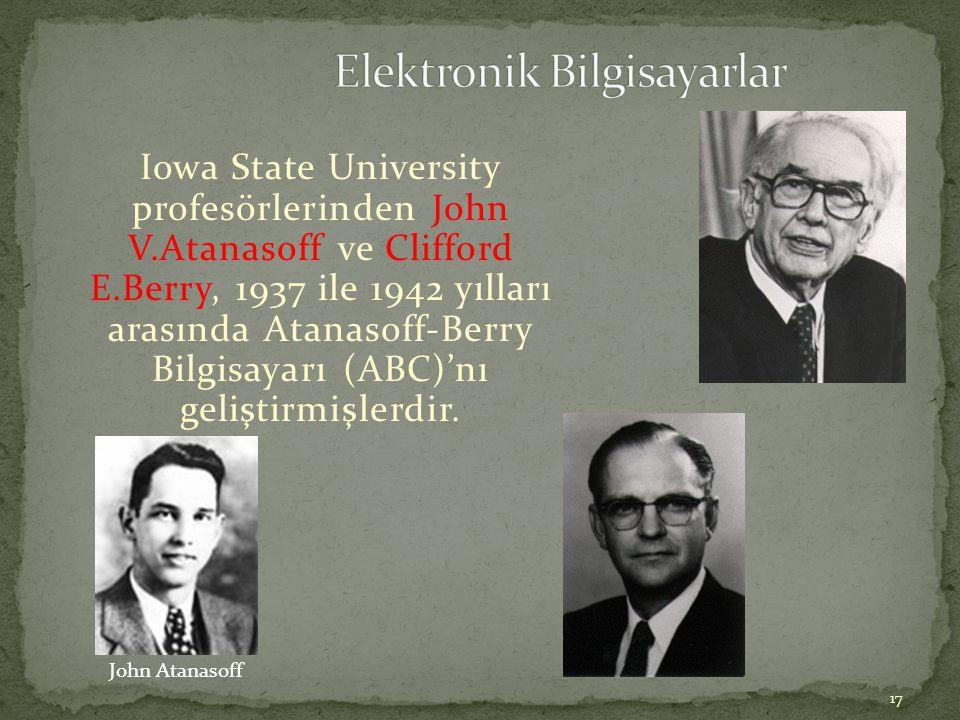 17 Iowa State University profesörlerinden John V.Atanasoff ve Clifford E.Berry, 1937 ile 1942 yılları arasında Atanasoff-Berry Bilgisayarı (ABC)'nı ge