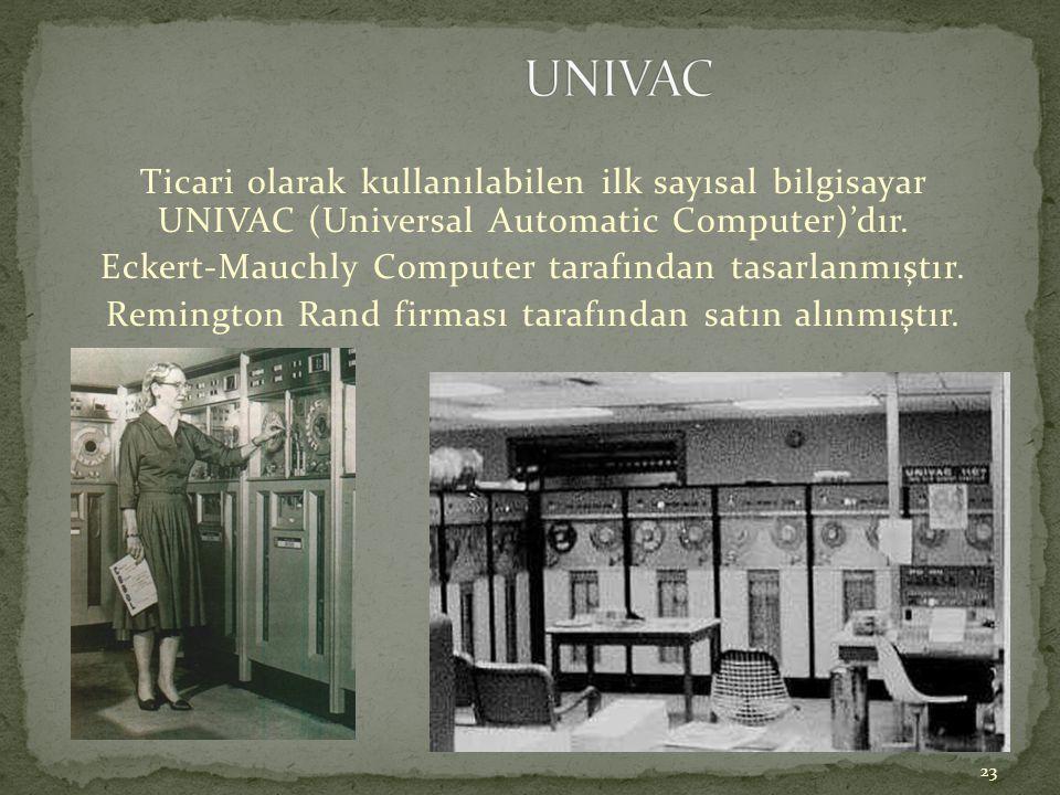 23 Ticari olarak kullanılabilen ilk sayısal bilgisayar UNIVAC (Universal Automatic Computer)'dır. Eckert-Mauchly Computer tarafından tasarlanmıştır. R