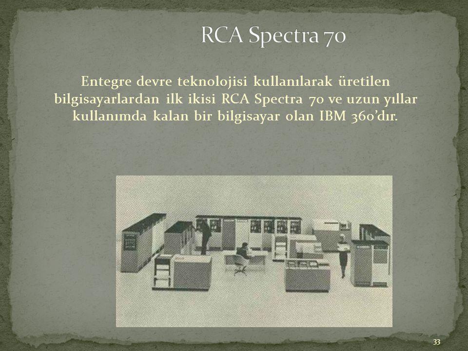 33 Entegre devre teknolojisi kullanılarak üretilen bilgisayarlardan ilk ikisi RCA Spectra 70 ve uzun yıllar kullanımda kalan bir bilgisayar olan IBM 3