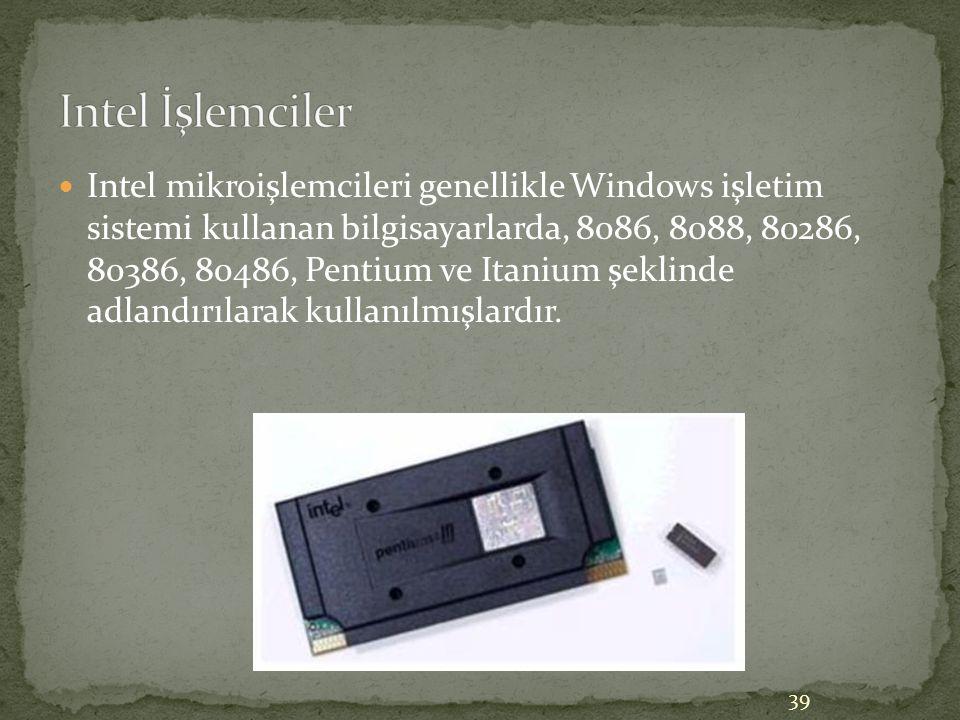 39 Intel mikroişlemcileri genellikle Windows işletim sistemi kullanan bilgisayarlarda, 8086, 8088, 80286, 80386, 80486, Pentium ve Itanium şeklinde ad