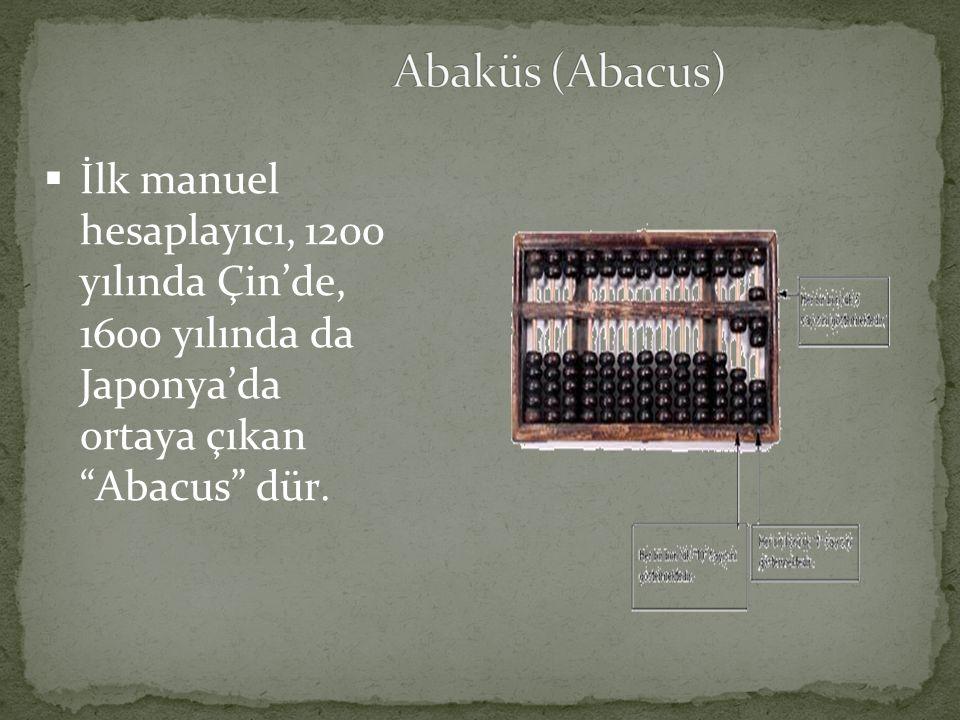 """ İlk manuel hesaplayıcı, 1200 yılında Çin'de, 1600 yılında da Japonya'da ortaya çıkan """"Abacus"""" dür."""