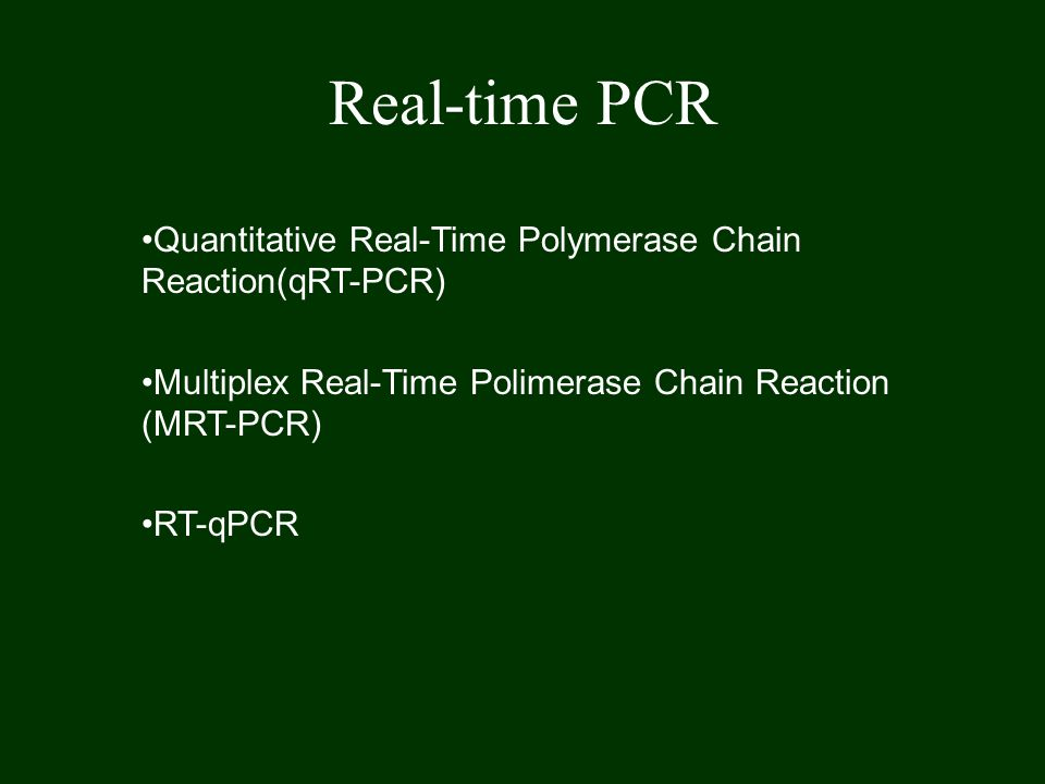Real-time PCR Quantitative Real-Time Polymerase Chain Reaction(qRT-PCR) Multiplex Real-Time Polimerase Chain Reaction (MRT-PCR) RT-qPCR