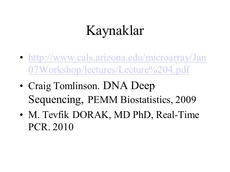 Kaynaklar http://www.cals.arizona.edu/microarray/Jan 07Workshop/lectures/Lecture%204.pdfhttp://www.cals.arizona.edu/microarray/Jan 07Workshop/lectures/Lecture%204.pdf Craig Tomlinson.