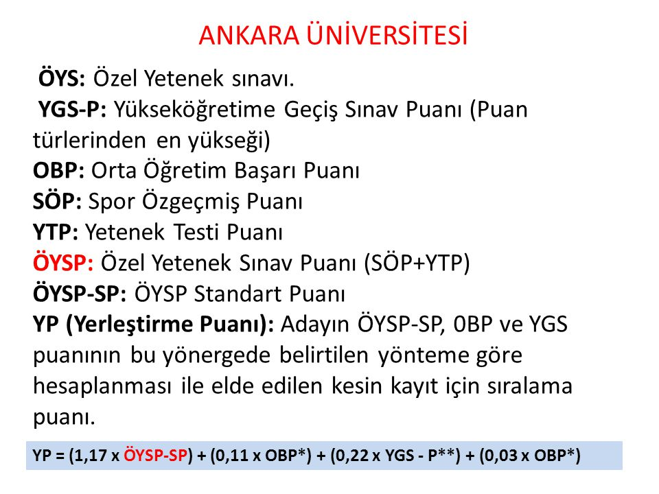 ÖYS: Özel Yetenek sınavı. YGS-P: Yükseköğretime Geçiş Sınav Puanı (Puan türlerinden en yükseği) OBP: Orta Öğretim Başarı Puanı SÖP: Spor Özgeçmiş Puan