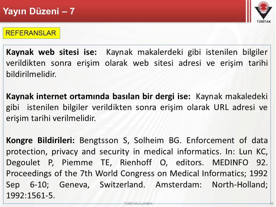 TÜBİTAK TÜBİTAK-ULAKBİM 25 Yayın Düzeni – 7 Kaynak web sitesi ise: Kaynak makalerdeki gibi istenilen bilgiler verildikten sonra erişim olarak web sitesi adresi ve erişim tarihi bildirilmelidir.