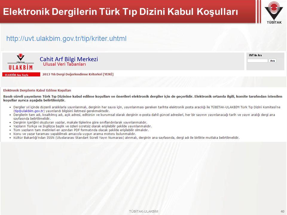 TÜBİTAK TÜBİTAK-ULAKBİM 40 Elektronik Dergilerin Türk Tıp Dizini Kabul Koşulları http://uvt.ulakbim.gov.tr/tip/kriter.uhtml