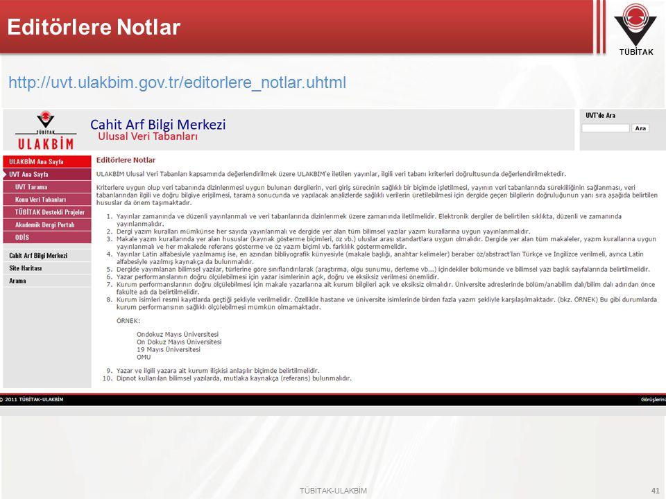 TÜBİTAK TÜBİTAK-ULAKBİM 41 Editörlere Notlar http://uvt.ulakbim.gov.tr/editorlere_notlar.uhtml