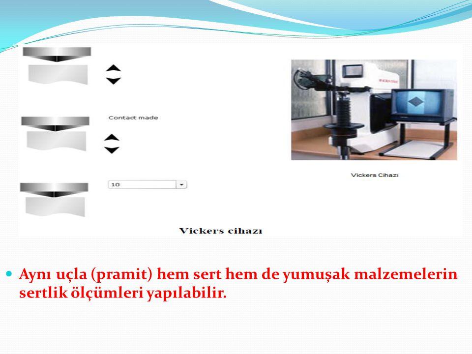Aynı uçla (pramit) hem sert hem de yumuşak malzemelerin sertlik ölçümleri yapılabilir.