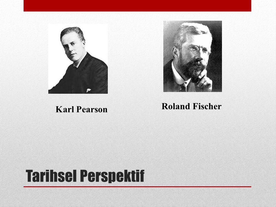Tarihsel Perspektif Karl Pearson Roland Fischer