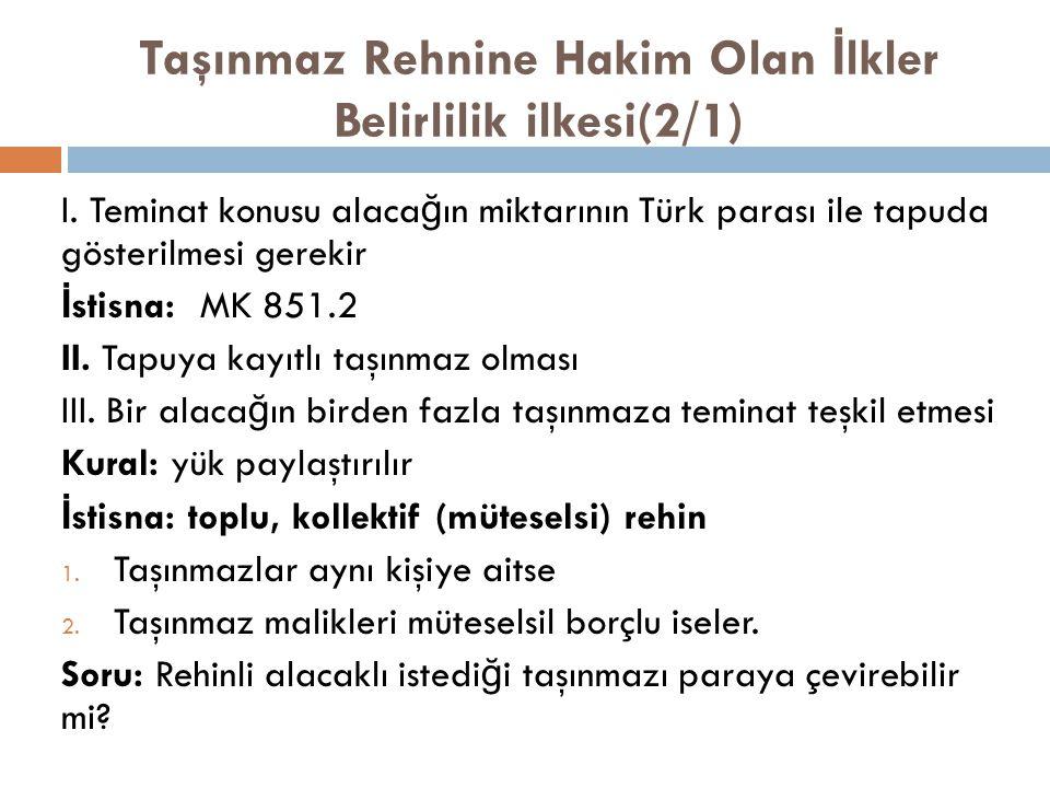 Taşınmaz Rehnine Hakim Olan İ lkler Belirlilik ilkesi(2/1) I. Teminat konusu alaca ğ ın miktarının Türk parası ile tapuda gösterilmesi gerekir İ stisn