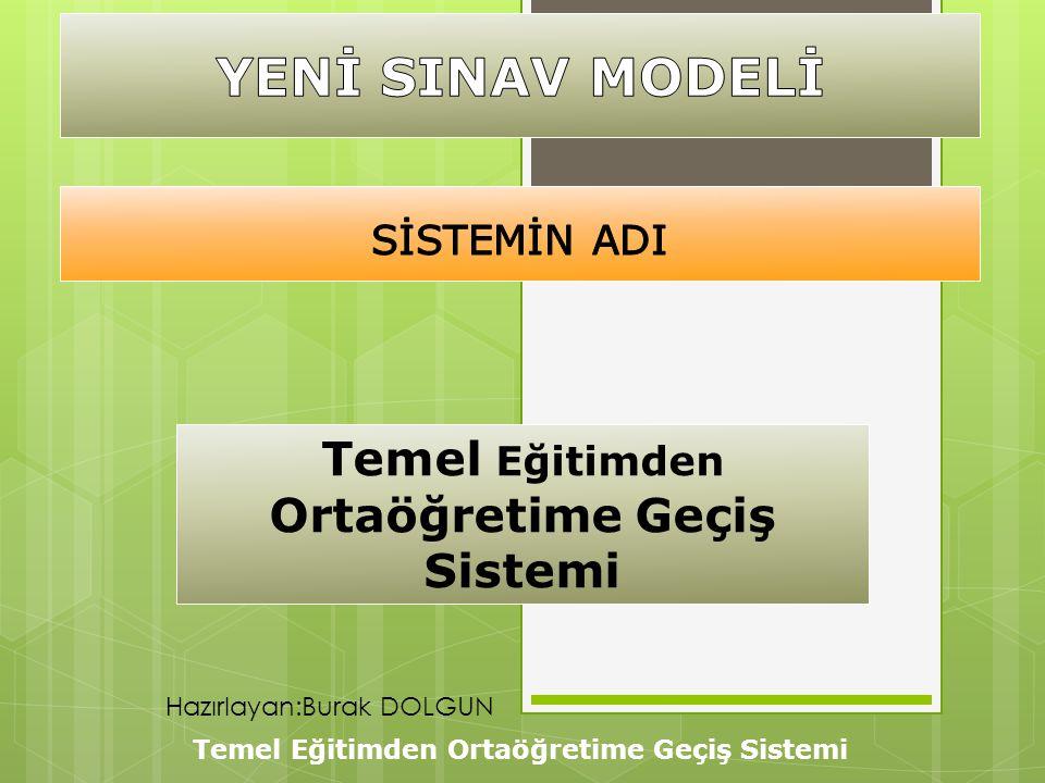 Temel Eğitimden Ortaöğretime Geçiş Sistemi Hazırlayan:Burak DOLGUN