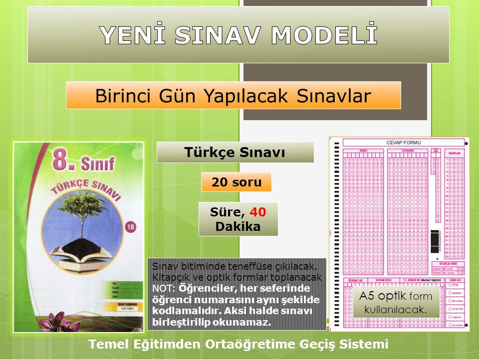 Temel Eğitimden Ortaöğretime Geçiş Sistemi Türkçe Sınavı Süre, 40 Dakika Birinci Gün Yapılacak Sınavlar Sınav bitiminde teneffüse çıkılacak. Kitapçık