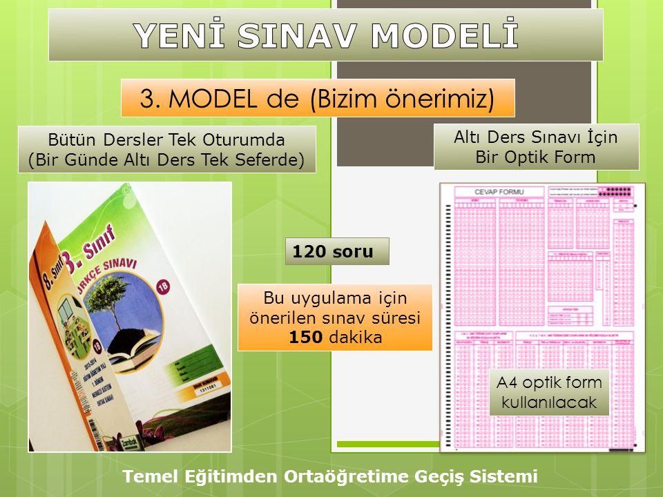 Temel Eğitimden Ortaöğretime Geçiş Sistemi 3. MODEL de (Bizim önerimiz) A4 optik form kullanılacak Bütün Dersler Tek Oturumda (Bir Günde Altı Ders Tek
