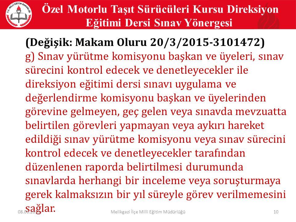 10 Özel Motorlu Taşıt Sürücüleri Kursu Direksiyon Eğitimi Dersi Sınav Yönergesi (Değişik: Makam Oluru 20/3/2015-3101472) g) Sınav yürütme komisyonu ba