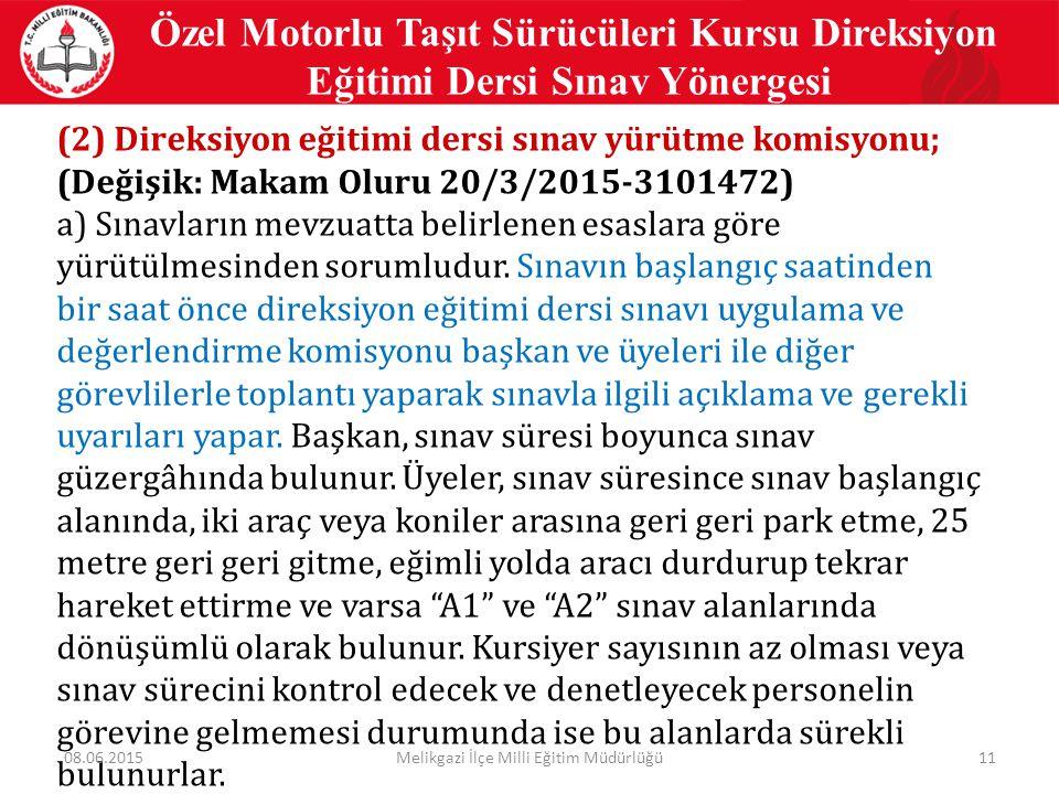 11 Özel Motorlu Taşıt Sürücüleri Kursu Direksiyon Eğitimi Dersi Sınav Yönergesi (2) Direksiyon eğitimi dersi sınav yürütme komisyonu; (Değişik: Makam