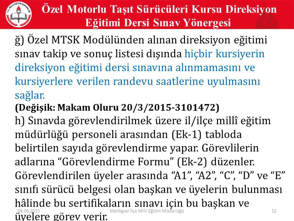 12 Özel Motorlu Taşıt Sürücüleri Kursu Direksiyon Eğitimi Dersi Sınav Yönergesi ğ) Özel MTSK Modülünden alınan direksiyon eğitimi sınav takip ve sonuç