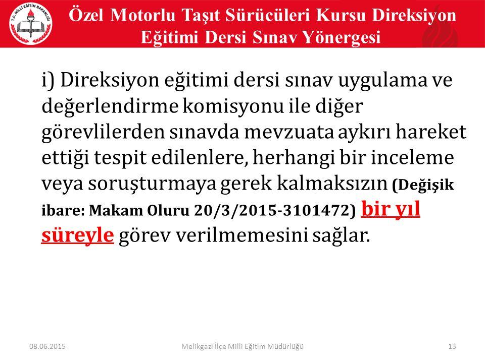 13 Özel Motorlu Taşıt Sürücüleri Kursu Direksiyon Eğitimi Dersi Sınav Yönergesi i) Direksiyon eğitimi dersi sınav uygulama ve değerlendirme komisyonu