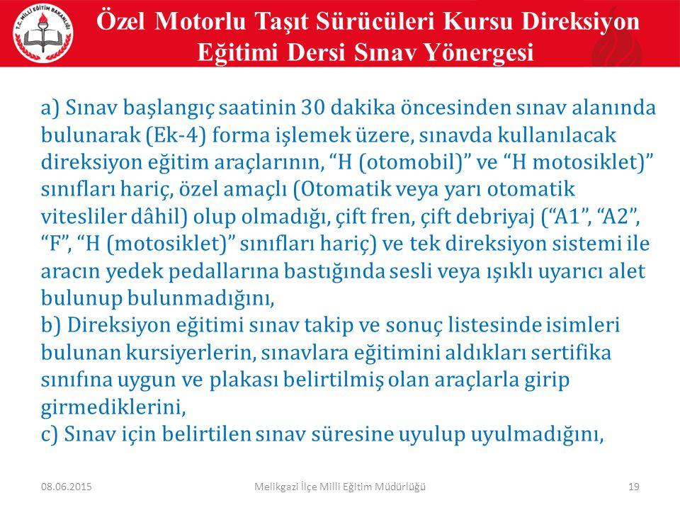 19 Özel Motorlu Taşıt Sürücüleri Kursu Direksiyon Eğitimi Dersi Sınav Yönergesi a) Sınav başlangıç saatinin 30 dakika öncesinden sınav alanında buluna