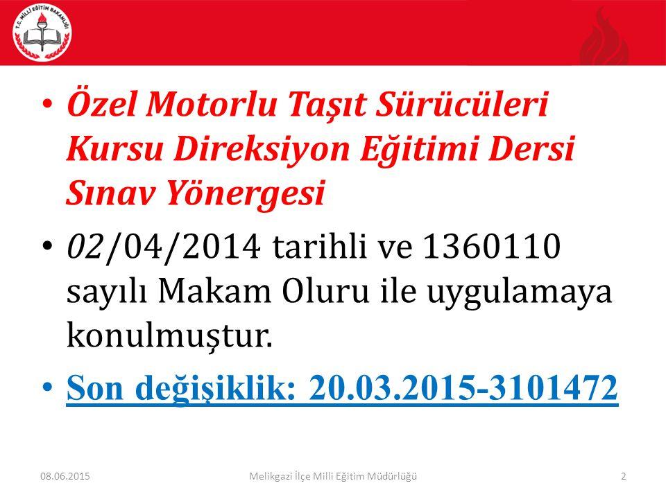 Özel Motorlu Taşıt Sürücüleri Kursu Direksiyon Eğitimi Dersi Sınav Yönergesi 02/04/2014 tarihli ve 1360110 sayılı Makam Oluru ile uygulamaya konulmuşt
