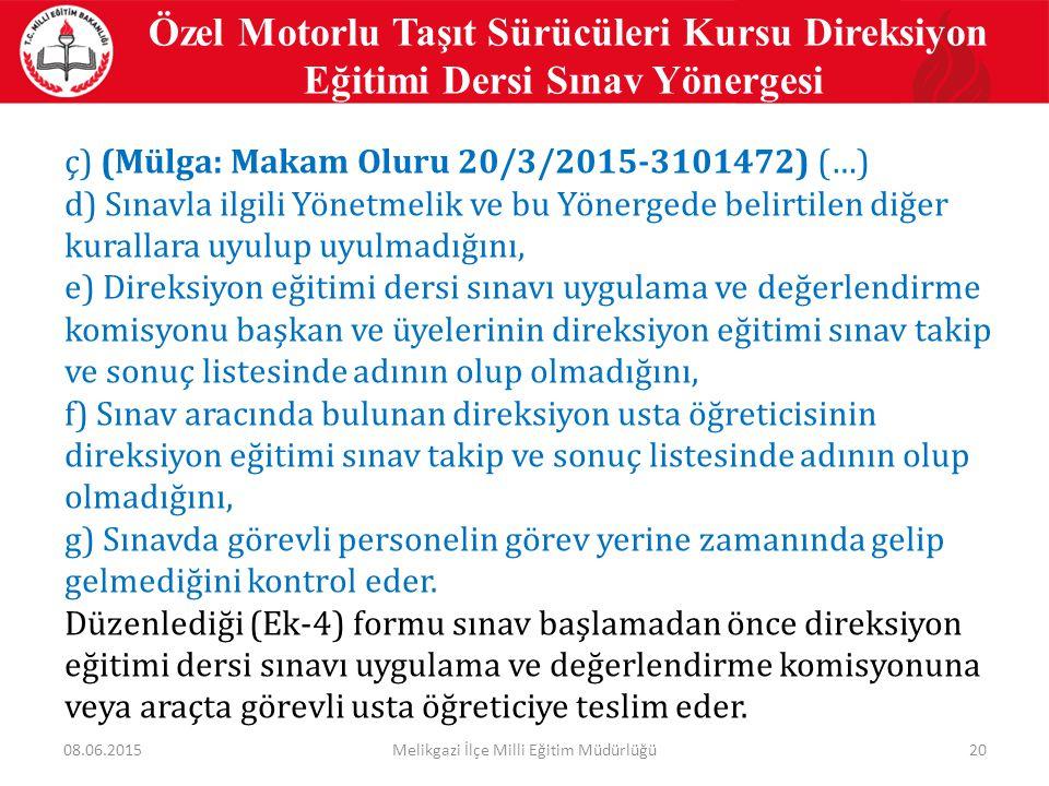 20 Özel Motorlu Taşıt Sürücüleri Kursu Direksiyon Eğitimi Dersi Sınav Yönergesi ç) (Mülga: Makam Oluru 20/3/2015-3101472) (…) d) Sınavla ilgili Yönetm
