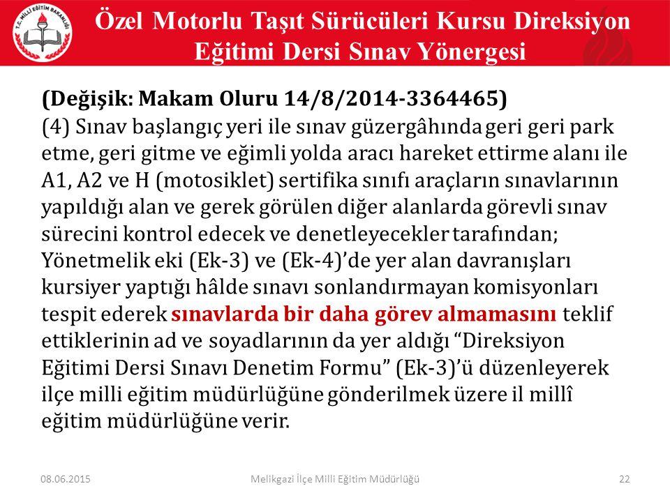 22 Özel Motorlu Taşıt Sürücüleri Kursu Direksiyon Eğitimi Dersi Sınav Yönergesi (Değişik: Makam Oluru 14/8/2014-3364465) (4) Sınav başlangıç yeri ile