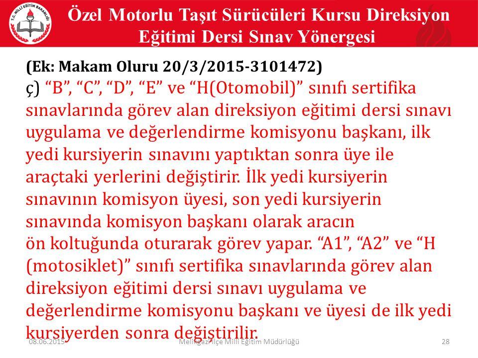 """28 Özel Motorlu Taşıt Sürücüleri Kursu Direksiyon Eğitimi Dersi Sınav Yönergesi (Ek: Makam Oluru 20/3/2015-3101472) ç) """"B"""", """"C"""", """"D"""", """"E"""" ve """"H(Otomob"""