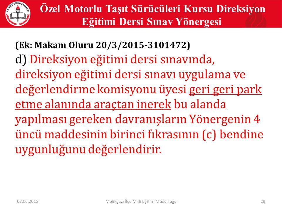 29 Özel Motorlu Taşıt Sürücüleri Kursu Direksiyon Eğitimi Dersi Sınav Yönergesi (Ek: Makam Oluru 20/3/2015-3101472) d) Direksiyon eğitimi dersi sınavı