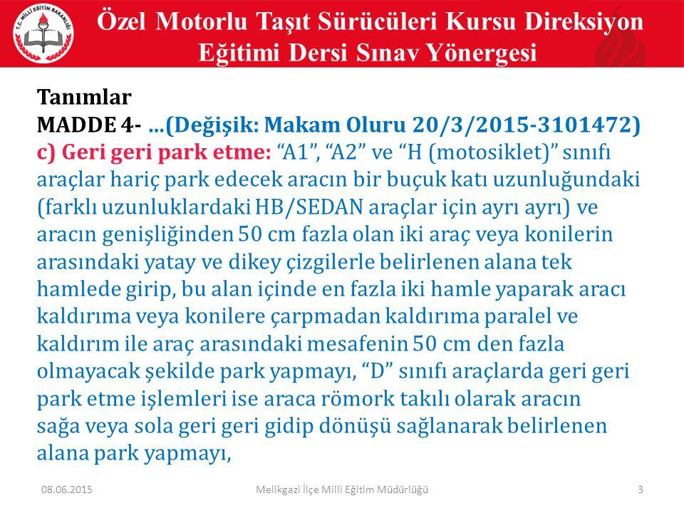 """3 Tanımlar MADDE 4- …(Değişik: Makam Oluru 20/3/2015-3101472) c) Geri geri park etme: """"A1"""", """"A2"""" ve """"H (motosiklet)"""" sınıfı araçlar hariç park edecek"""