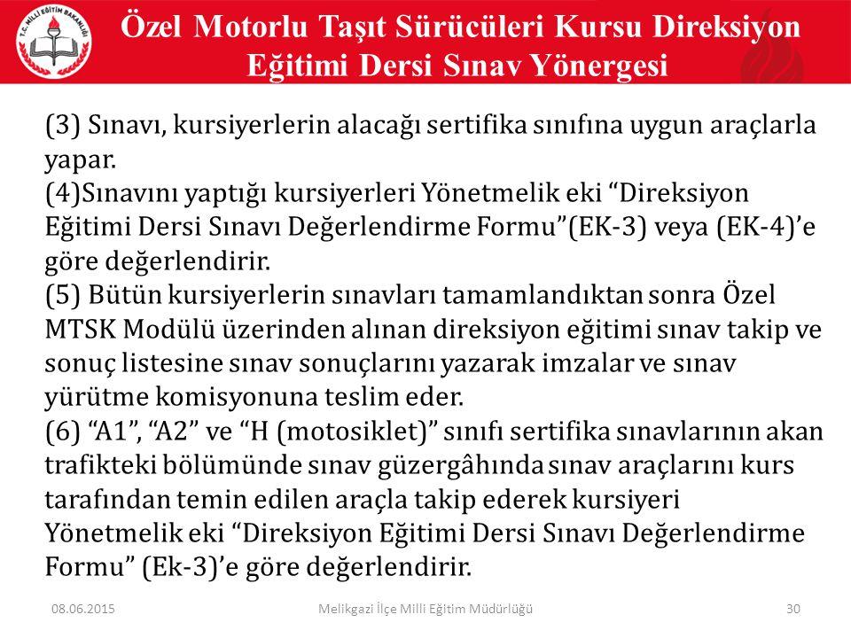 30 Özel Motorlu Taşıt Sürücüleri Kursu Direksiyon Eğitimi Dersi Sınav Yönergesi (3) Sınavı, kursiyerlerin alacağı sertifika sınıfına uygun araçlarla y