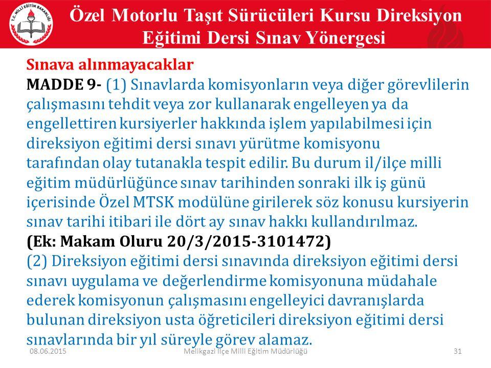 31 Özel Motorlu Taşıt Sürücüleri Kursu Direksiyon Eğitimi Dersi Sınav Yönergesi Sınava alınmayacaklar MADDE 9- (1) Sınavlarda komisyonların veya diğer