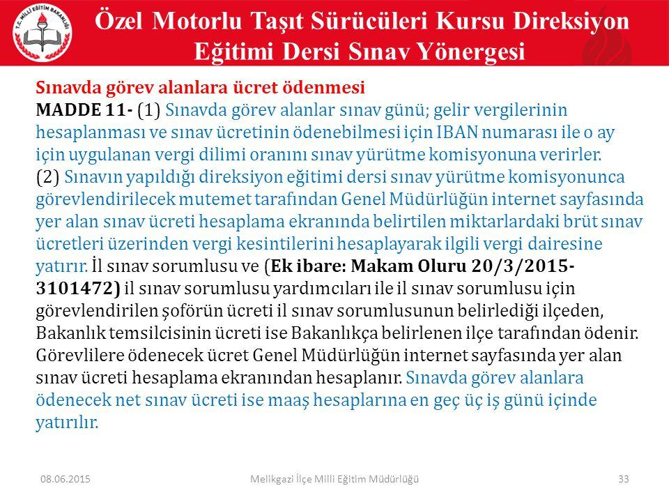 33 Özel Motorlu Taşıt Sürücüleri Kursu Direksiyon Eğitimi Dersi Sınav Yönergesi Sınavda görev alanlara ücret ödenmesi MADDE 11- (1) Sınavda görev alan