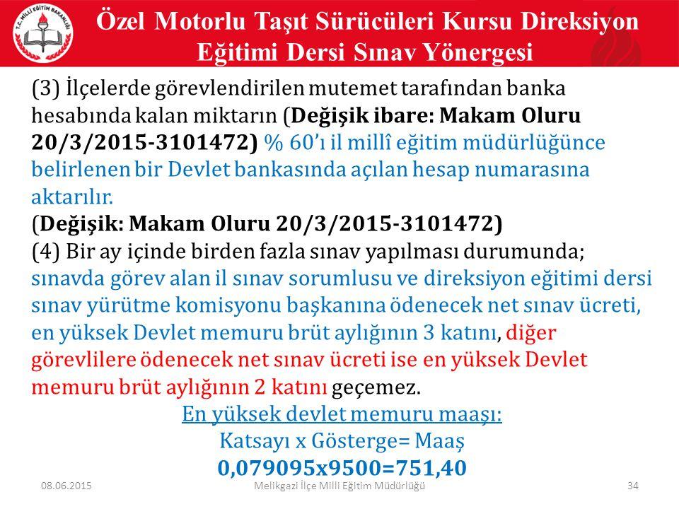 34 Özel Motorlu Taşıt Sürücüleri Kursu Direksiyon Eğitimi Dersi Sınav Yönergesi (3) İlçelerde görevlendirilen mutemet tarafından banka hesabında kalan