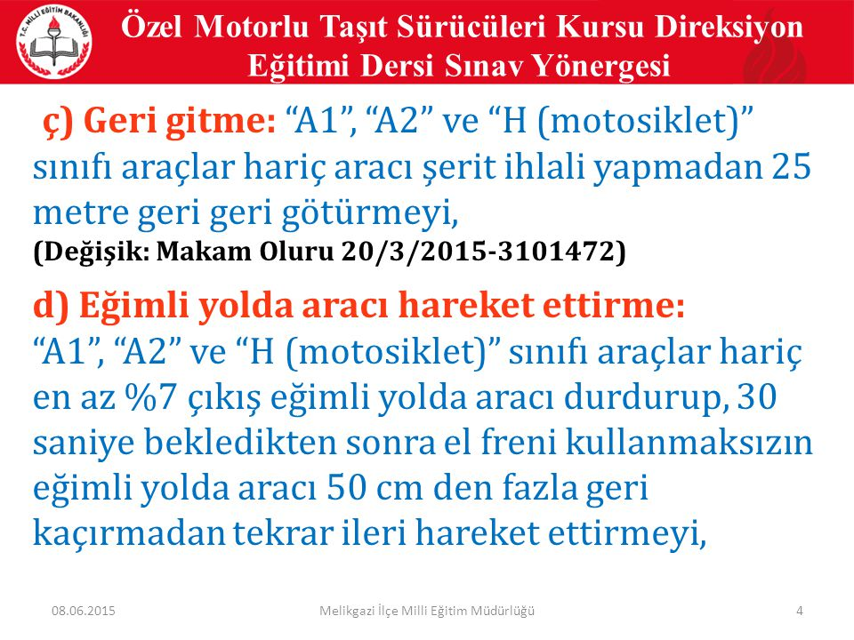 """4 ç) Geri gitme: """"A1"""", """"A2"""" ve """"H (motosiklet)"""" sınıfı araçlar hariç aracı şerit ihlali yapmadan 25 metre geri geri götürmeyi, (Değişik: Makam Oluru 2"""