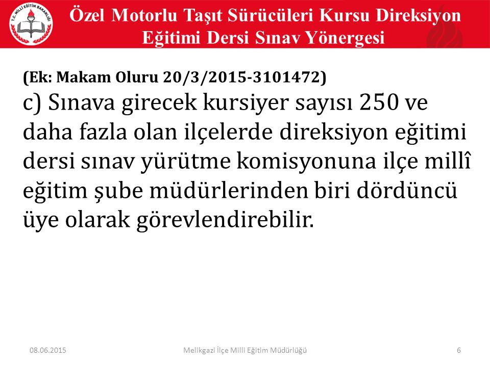 6 Özel Motorlu Taşıt Sürücüleri Kursu Direksiyon Eğitimi Dersi Sınav Yönergesi (Ek: Makam Oluru 20/3/2015-3101472) c) Sınava girecek kursiyer sayısı 2