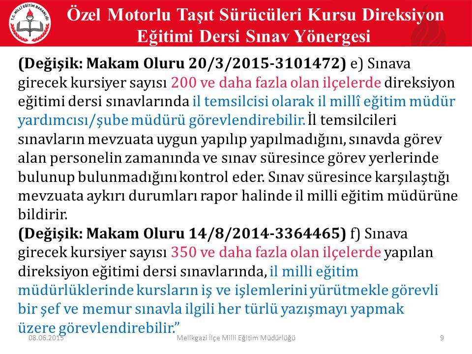 20 Özel Motorlu Taşıt Sürücüleri Kursu Direksiyon Eğitimi Dersi Sınav Yönergesi ç) (Mülga: Makam Oluru 20/3/2015-3101472) (…) d) Sınavla ilgili Yönetmelik ve bu Yönergede belirtilen diğer kurallara uyulup uyulmadığını, e) Direksiyon eğitimi dersi sınavı uygulama ve değerlendirme komisyonu başkan ve üyelerinin direksiyon eğitimi sınav takip ve sonuç listesinde adının olup olmadığını, f) Sınav aracında bulunan direksiyon usta öğreticisinin direksiyon eğitimi sınav takip ve sonuç listesinde adının olup olmadığını, g) Sınavda görevli personelin görev yerine zamanında gelip gelmediğini kontrol eder.