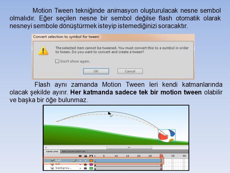 Motion Tween tekniğinde animasyon oluşturulacak nesne sembol olmalıdır. Eğer seçilen nesne bir sembol değilse flash otomatik olarak nesneyi sembole dö